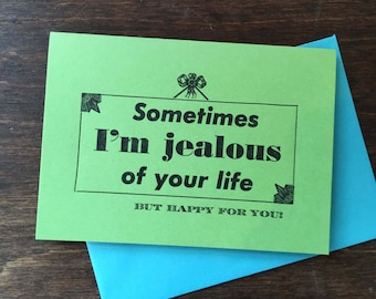 Somestimes I'm Jealous of Your Life Letterpress Card Congratulations