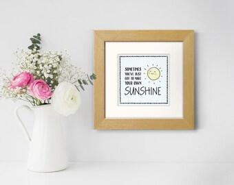 Positive Quote Art Print - Cute Sunshine Print - Nursery Art Print - Make Your Own Sunshine