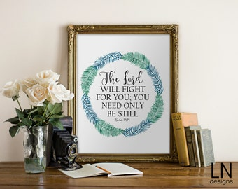 Instant 'The Lord will fight for you...be still' Exodus 14:14 8x10 Wall Art Print Printable File Scripture Printable Art
