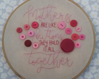 "Mother's are like buttons they hold it all together 6"" embroidery hoop, Embroidery Hoop Art, Mother's Day Gift, Hand Stitched"