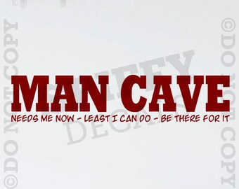 Man Cave - Needs Me Now - Least I Can Do - Be There For It - small wall decal