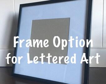 Frame Option for Lettered Art