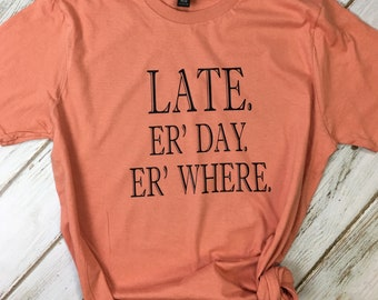 Women's T-Shirt Late Er. Day Er. Where