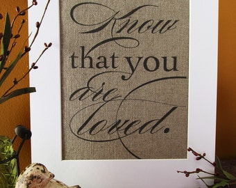 KNOW that YOU are LOVED - burlap art print