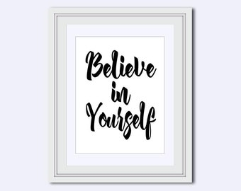 Believe in Yourself - Wall Art Quote - black and white art - inspirational quote - motivational quote - quote poster - gift for women