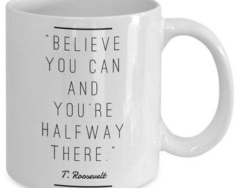 Uplifting coffee mug - roosevelt encouraging quotes - motivational and inspiring tea cup