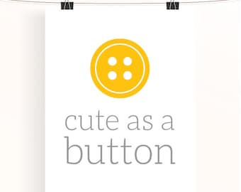 Cute as a button - yellow and grey nursery print - typography poster - children's wall art - nursery decor - baby nursery art