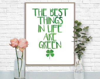 The Best Things in Life are Green Digital Print • St. Patricks Day Instant Download • Home Decor Wall Art • Printable Inspirational Quote