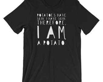 Potatoes Have Skin. I Have Skin. Thefore, I Am A Potato Gift