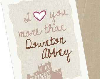 Downton Abbey card, I Love You More Than Downton Abbey, Greeting Card