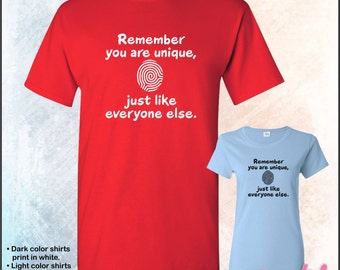 Remember you are unique, just like everyone else tshirt • Mens #5000 • Ladies #5000L