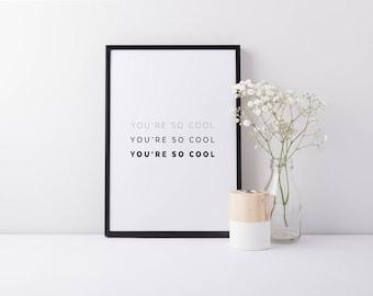 You're So Cool | Art Prints