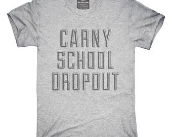Funny Carny School Dropout T-Shirt, Hoodie, Tank Top, Gifts