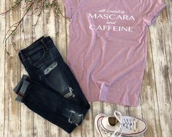 All I Need Is Mascara and Caffeine Tee