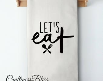 Let's Eat Flour Sack Kitchen Dish Towel Tea Towel Cottage Chic Rustic Decor
