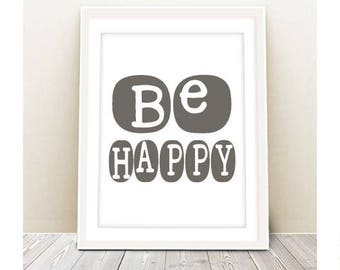 be happy art print printable - INSTANT DOWNLOAD - inspirational quote, wall art, nursery  poster, print, wall art, wall decor, digital file