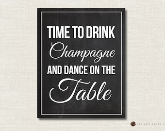 Time to Drink Champagne and Dance on the Table, Time to Drink Champagne Sign, Champagne Wedding Sign - INSTANT DOWNLOAD DIY 11x14 8x10 5x7