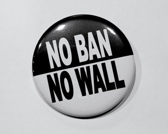 No Ban No Wall Protest Button - 2.25 Inch Pinback or Magnet - Large Rally Button - Protest - Political - Town Hall - Rally