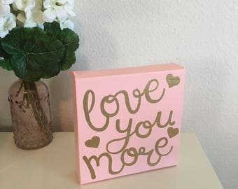 Love You More Standalone Sign / wall art / canvas // Valentine's Day gift // valentines gift for her