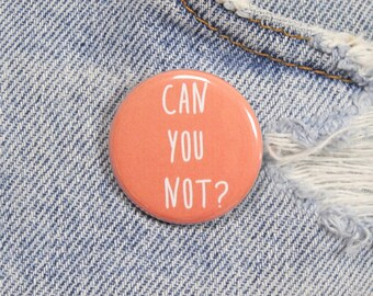 Can You Not? 1.25 Inch Pin Back Button Badge