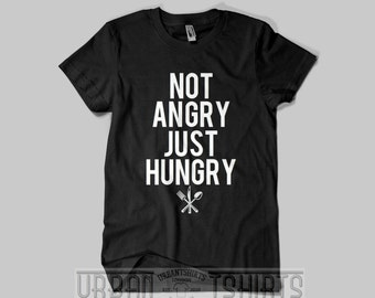 Not Angry Just Hungry T-shirt / Premium Quality ! - Made in London / Fast Delivery to the Usa , Canada , Australia & Europe !
