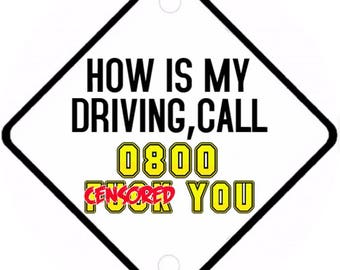 Car On Board sign -How is my Driving Call 0800 F**k off Aluminium sign