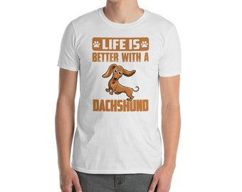 Life Is Better With A Dachshund T-Shirt For Men and Women