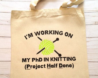 My PhD in Knitting TOTE BAG.  Knitting bag, Knitting Tote, Knitting Totebag, I'm working on my PhD in Knitting Tote Bag, Project Half Done