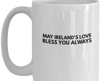 Irisih Mug - May Ireland's Love Bless You Always - Irish Coffee Mug