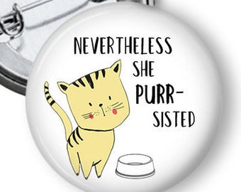 Cute Cat Pin/ Adorable Cat Button/ Nevertheless She Persisted/Funny Cat Pin/ Pinback Button/ Kitten Pin/ Funny Pin