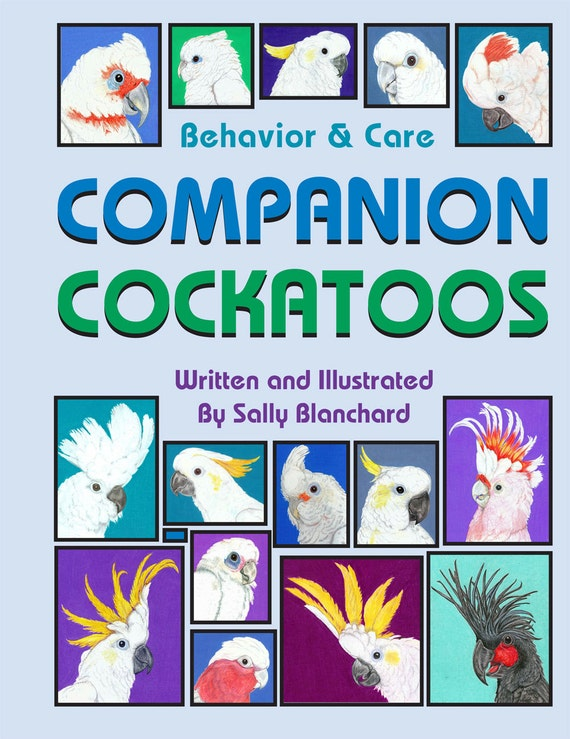 Sally Blanchard's Companion Cockatoos: Behavior and Care  .pdf  114 pages written and illustrated by Sally Blanchard