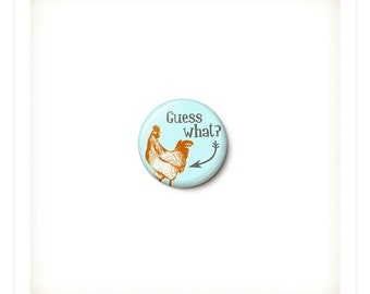 Guess What Chicken Butt Button or Magnet - Chicken Butt Pin - Chicken Butt Magnet - One Inch Pinback Button - Badge - One Inch Round Magnet