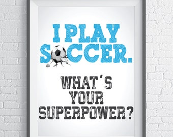I play Soccer, What's your superpower?  Inspirational quote for soccer players - Instant Download