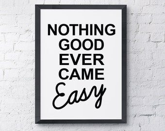 "Typography Poster ""Nothing Good Ever Came Easy"" Motivational Inspirational Quote Happy Print Wall Art Home Decor"