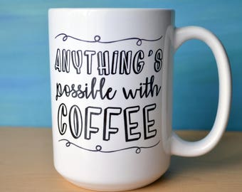 Anything's Possible with Coffee mug