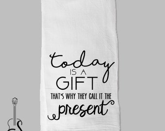Today is a Gift, That's Why They Call it the Present - Kitchen Towel