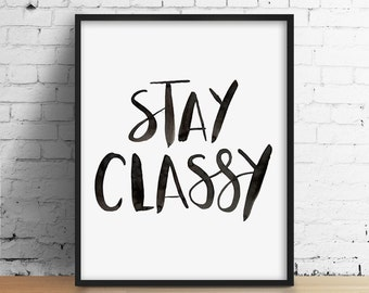 Quote print - Stay Classy Typography Poster. Inspirational. Motivational. Modern Home Decor. Minimalist Wall Art. Black and White Print.