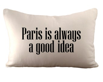 Paris is always a good idea - Cushion Cover - 12x18 - Choose your fabric and font colour