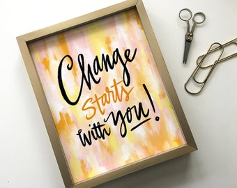Art Print - Calligraphy - Lettering - Abstract Art - Inspirational Quote - Lettered Phrase - Change Starts With You Poster