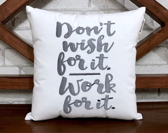 30% OFF Don't Wish For It, Work For It. Hand Embroidery Pillow, Dorm Decor, Graduation, kids, motivational Quote Pillow All sizes Available.