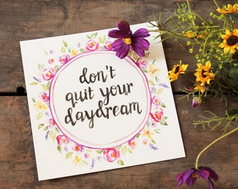 Dont Quit Your Daydream Print