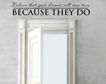 Vinyl wall decal Believe that your dreams will come true because they do decor   D16