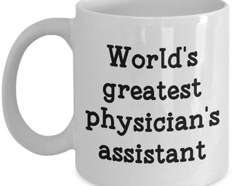 Physicians Assistant Mug - World's Greatest Physicians Assistant - Funny Tea Hot Coffee Cocoa Cup - Birthday Gag Gifts Idea