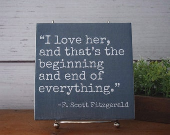 I Love Her, and That's the Beginning and End of Everything. F Scott Fitzgerald quote. Great wedding or home decor gift.