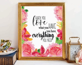 WHEN YOU LOVE what you have, printable quote, floral wall art, printable wall art, printable wall art, wall art, printablestyles