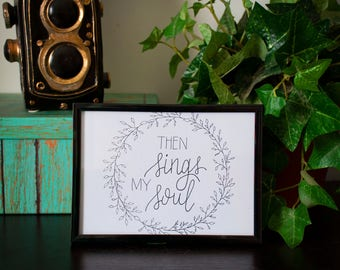 Then Sings My Soul 5x7 Hand Lettering Print