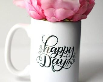 Mug - Happy day!! - hand lettered inspirational mug