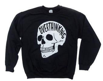 Overthinking Sweater. Anxiety Skull Sweatshirt. THE ORIGINAL
