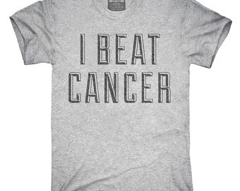 I Beat Cancer T-Shirt, Hoodie, Tank Top, Gifts
