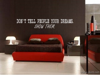 Don't tell people your dreams. Show them. Wall Decal
